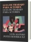 GUIA DE TRABAJO PARA ACTORES - LUIS ALONSO POTES RODRIGUEZ