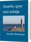 Sueñe, que eso relaja - Onofre Restrepo