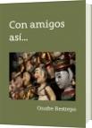 Con amigos así... - Onofre Restrepo