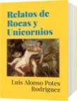 Relatos de Rocas y Unicornios - Luis Alonso Potes Rodriguez