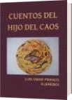 CUENTOS DEL HIJO DEL CAOS - LUIS OMAR FRANCO R.(EREBO)