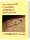 DICCIONARIO DE PEDAGOGÍA,  DIDÁCTICA Y METODOLOGÍA - ALEXANDER ORTIZ OCAÑA