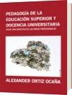 PEDAGOGÍA DE LA EDUCACIÓN SUPERIOR Y DOCENCIA UNIVERSITARIA - ALEXANDER ORTIZ OCAÑA