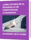 ¿CÓMO ESTIMULAR EL DESARROLLO DE COMPETENCIAS CIUDADANAS? - ALEXANDER ORTIZ OCAÑA