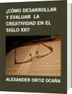 ¿CÓMO DESARROLLAR Y EVALUAR  LA CREATIVIDAD EN EL SIGLO XXI? - ALEXANDER ORTIZ OCAÑA