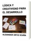 LÚDICA Y CREATIVIDAD PARA EL DESARROLLO - ALEXANDER ORTIZ OCAÑA