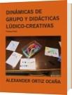 DINÁMICAS DE GRUPO Y DIDÁCTICAS LÚDICO-CREATIVAS - ALEXANDER ORTIZ OCAÑA