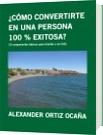 ¿CÓMO CONVERTIRTE EN UNA PERSONA  100 % EXITOSA? - ALEXANDER ORTIZ OCAÑA