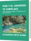 PIDE Y EL UNIVERSO TE COMPLACE - ALEXANDER ORTIZ OCAÑA