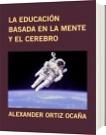 LA EDUCACIÓN BASADA EN LA MENTE Y EL CEREBRO - ALEXANDER ORTIZ OCAÑA