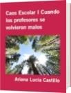 Caos Escolar I Cuando los profesores se volvieron malos - Ariana Lucia Castillo