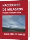 HACEDORES DE MILAGROS - JUAN CARLOS GOMEZ