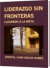 LIDERAZGO SIN FRONTERAS - APOSTOL JUAN CARLOS GOMEZ