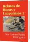 Relatos de Rocas y Unicornios 2 - Luis Alonso Potes Rodriguez
