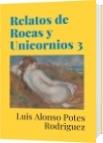 Relatos de Rocas y Unicornios 3 - Luis Alonso Potes Rodriguez
