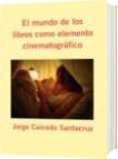 El mundo de los libros como elemento cinematográfico - Jorge Caicedo Santacruz