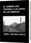 EL HOMBRE QUE TREPABA A LAS COPAS DE LOS ARBOLES - ANGEL TOSCANO SOTELO