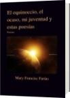 El equinoccio, el ocaso, mi juventud y estas poesías - Mary Francisc Farías