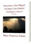 Oraciones a San Miguel Arcángel, San Gabriel Arcángel y otros I - Mary Francisc Farías