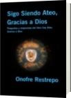 Sigo Siendo Ateo, Gracias a Dios - Onofre Restrepo