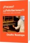 ¿Fracaso? ¡¡¡Felicitaciones!!! - Onofre Restrepo