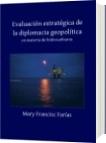Evaluación estratégica de la diplomacia geopolítica - Mary Francisc Farías