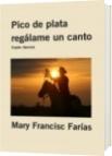 Pico de plata regálame un canto - Mary Francisc Farías