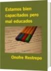 Estamos bien capacitados pero mal educados - Onofre Restrepo