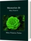 Memorias de - Mary Francisc Farías