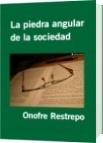 La piedra angular de la sociedad - Onofre Restrepo