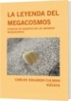 LA LEYENDA DEL MEGACOSMOS - CARLOS EDUARDO CULMAN VIZCAYA