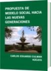 PROPUESTA DE MODELO SOCIAL HACIA LAS NUEVAS GENERACIONES - CARLOS EDUARDO CULMAN VIZCAYA