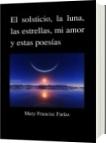 El solsticio, la luna, las estrellas, mi amor y estas poesías - Mary Francisc Farías