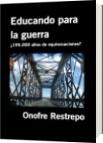 Educando para la guerra - Onofre Restrepo