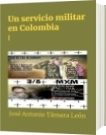 Un servicio militar en Colombia - José Antonio Támara León