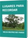 LUGARES PARA RECORDAR - NELSA BEATRIZ REY PARDO