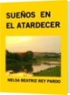 SUEÑOS  EN EL ATARDECER - NELSA BEATRIZ REY PARDO