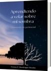 Aprendiendo a volar sobre mi sombra - Viviana Mondragón Morales