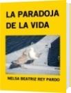 LA PARADOJA DE LA VIDA - NELSA BEATRIZ REY PARDO