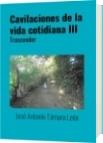 Cavilaciones de la vida cotidiana III - José Antonio Támara León
