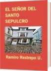 EL SEÑOR DEL SANTO SEPULCRO - Ramiro Restrepo U.