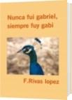 Nunca fui gabriel, siempre fuy gabi - F.Rivas lopez