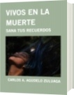 VIVOS EN LA MUERTE - CARLOS A. AGUDELO ZULUAGA