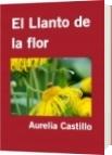 El Llanto de la flor - Aurelia Castillo