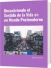 Descubriendo el Sentido de la Vida en un Mundo Postmoderno - Rolando José Olivo