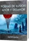 POEMAS DE ILUSIÓN, AMOR Y DESAMOR - Jorge Andrés Lozano Rivas