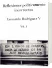Reflexiones políticamente incorrectas Vol 1 - Leonardo Rodríguez Velasco