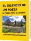 EL SILENCIO DE UN POETA - Juan Carlos Alvarez Rodríguez