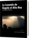La Leyenda de Ángolo el Alto Rey - Juan Carlos Alvarez Rodríguez