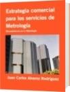 Estrategia comercial para los servicios de Metrología - Juan Carlos Alvarez Rodríguez